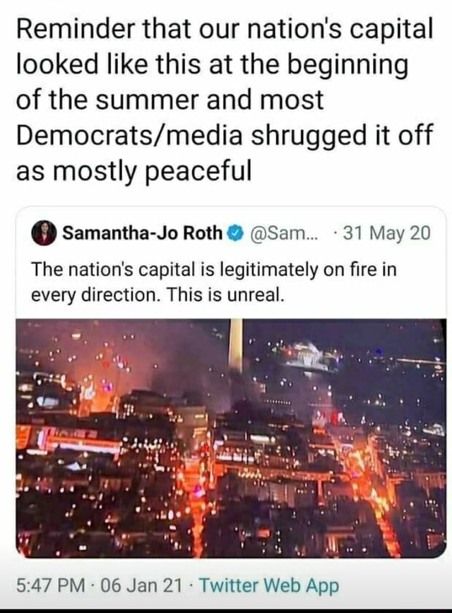 Reminder that our nation's capital looked like this at the beginning of the summer and most shrugged it off as mostly peaceful Samantha Jo Roth Sam 31 May 20 The nation's capital is legitimately on fire in every direction. This is unreal. of meme