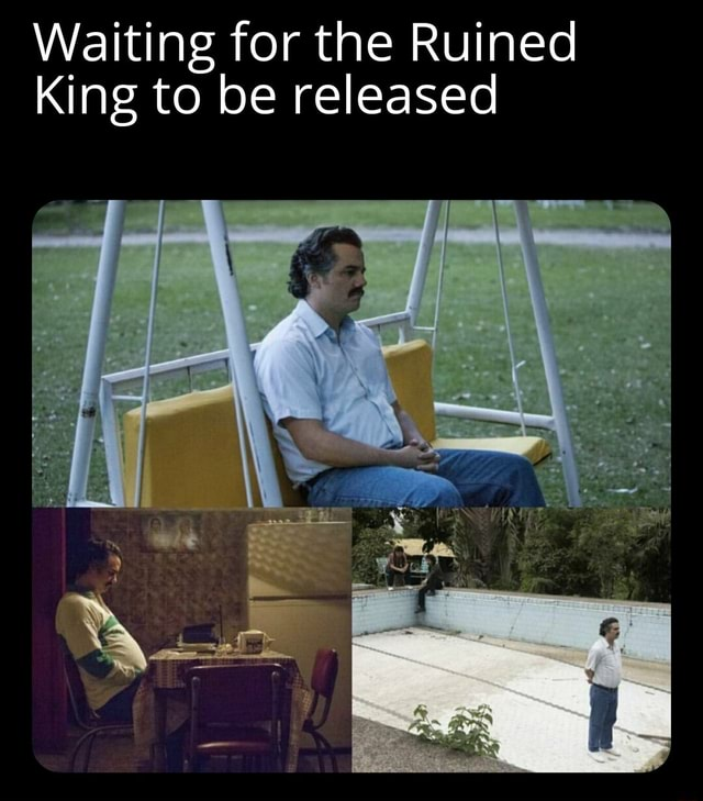 Waiting for the Ruined King to be released meme
