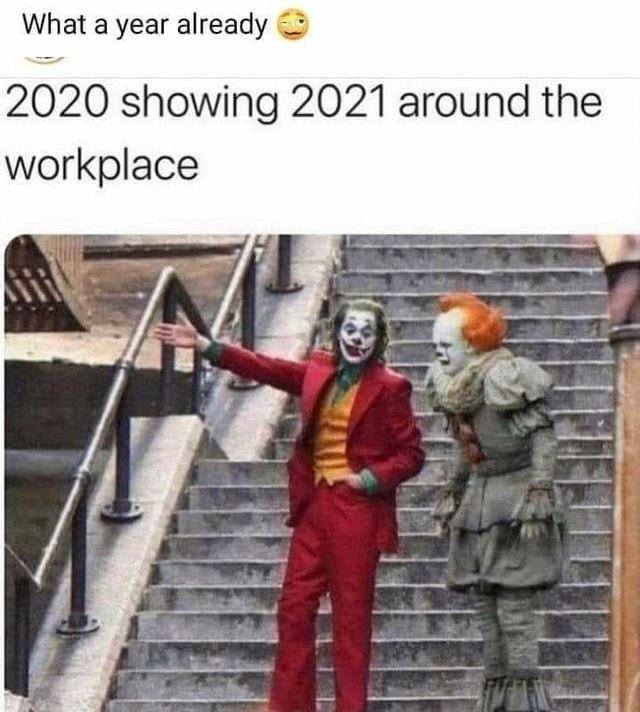 What a year already 2020 showing 2021 around the workplace meme