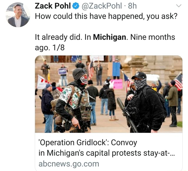 V Zack Pohl ZackPohl ab How could this have happened, you ask It already did. In Michigan. Nine months ago. Operation Gridlock Convoy in Michigan's capital protests stay at meme