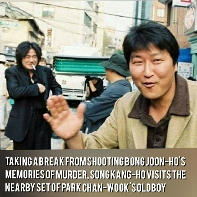 We TAKING ABREAK FROM SHOOTING BONG JOON HO'S MEMORIES OF MURDER, SONGKANG HO VISITS THE NEARBY SET OF PARK CHAN WOOK SOLDBOY memes