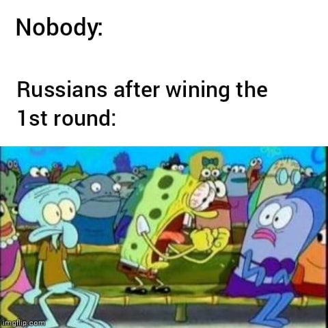 Nobody Russians after wining the round memes
