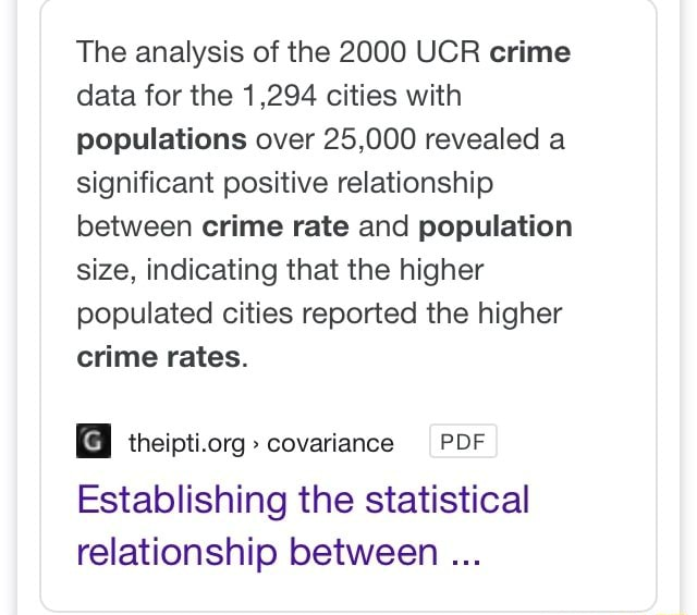 The analysis of the 2000 UCR crime data for the 1,294 cities with populations over 25,000 revealed a significant positive relationship between crime rate and population size, indicating that the higher populated cities reported the higher crime rates. theipti.org covariance PDF Establishing the statistical relationship between memes