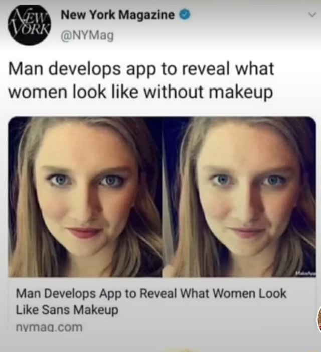 New York Magazine Man develops app to reveal what women look like without makeup Man Develops App to Reveal What Women Look Like Sans Makeup nymaq com memes