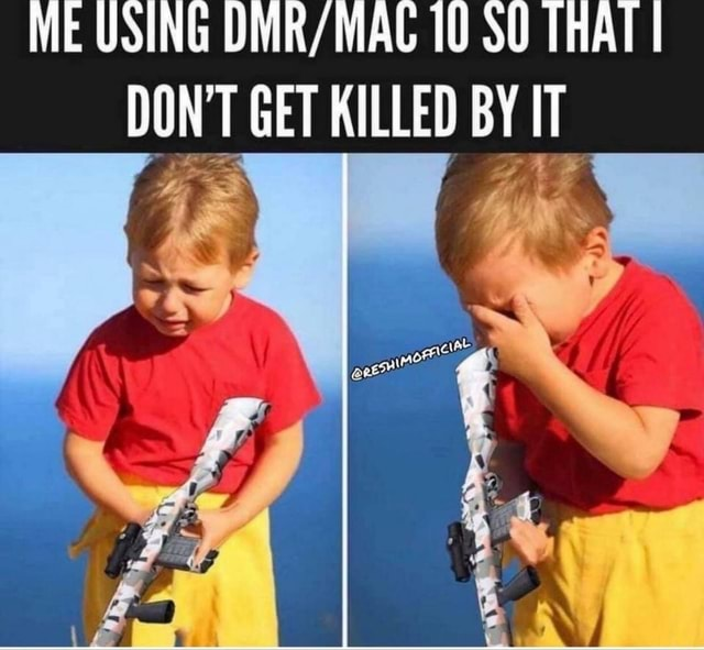 ME USING MAC 10 THAT DON'T GET KILLED BY IT memes