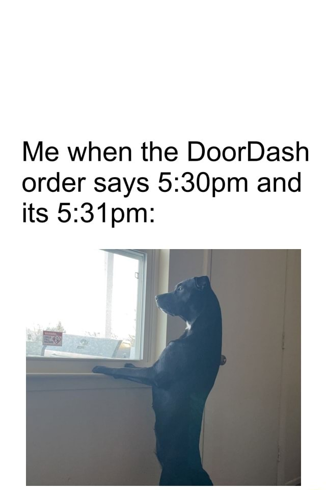 Me when the DoorDash order says and its pm memes