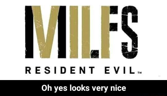 RESIDENT EVIL. Oh yes looks very nice  Oh yes looks very nice memes
