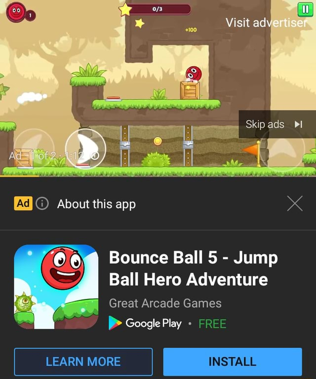 Visit ad Skip ads About this app x Bounce Ball 5  Jump Ball Hero Adventure Great Arcade Games Google Play FREE LEARN MORE INSTALL memes
