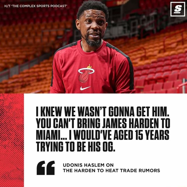 'THE COMPLEX SPORTS PODCAST KNEW WE WASN'T GONNA GET HIM. YOU GAN'T BRING JAMES HARDEN MIAMI I WOULD'VE AGED 15 YEARS TRYING TO BE HIS UDONIS HASLEM ON THE HARDEN TO HEAT TRADE RUMORS meme