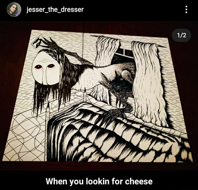 Jesser the dresser Was. When you lookin for cheese  When you lookin for cheese memes