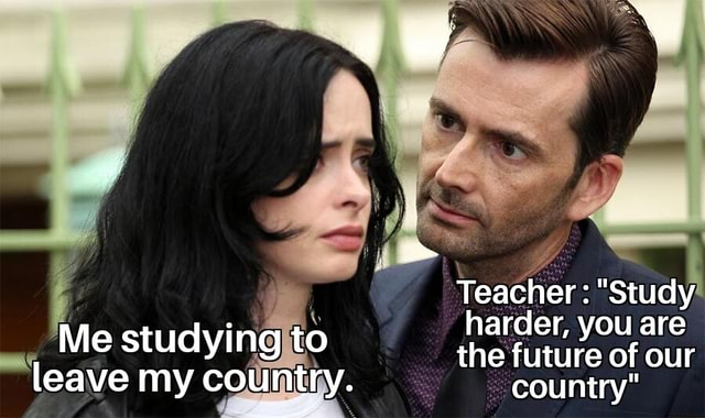 Ow Teacher  Study harder, you are Me studying to the future of our leave my country. country memes