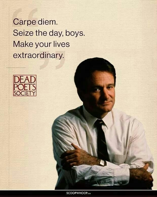 Carpe diem. Seize the day, boys. Make your lives extraordinary. POETS SOCIETY. SCOOPWHOOP memes