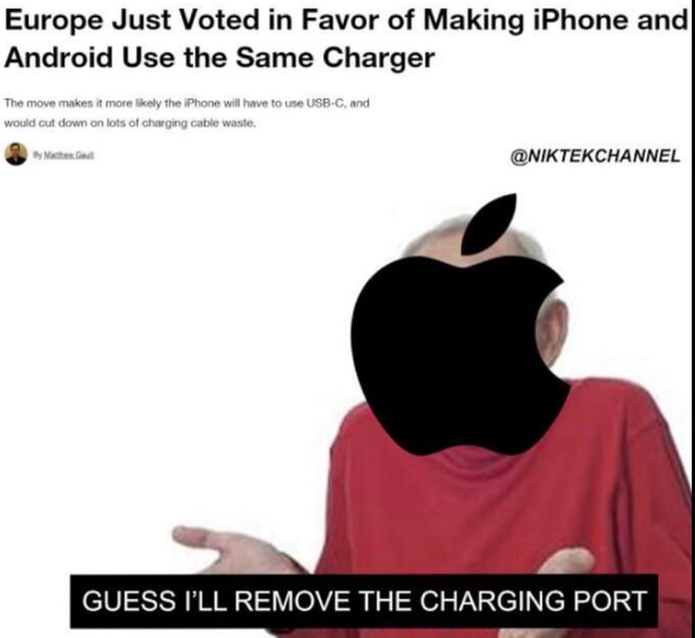 Europe Just Voted in Favor of Making iPhone and Android Use the Same Charger NIKTEKCHANNEL The move makes it more likely the iPhone will have to use USB C, and id cut dowr lots of chargir able waste. GUESS I'LL REMOVE THE CHARGING PORT memes