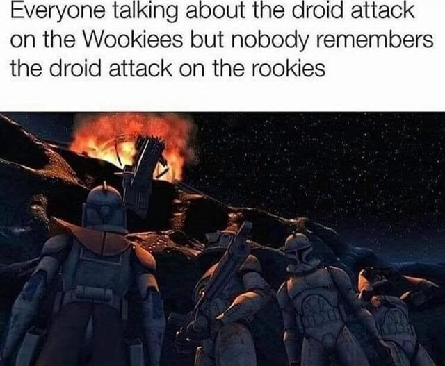 Everyone talking about the droid on the Wookiees but nobody remembers the droid attack on the rookies meme