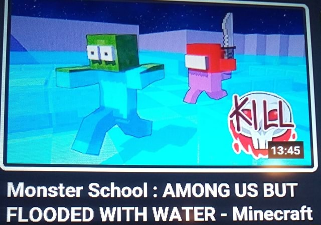 Monster School AMONG US BUT FLOODED WITH WATER Min memes