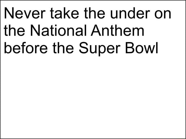 Never take the under on the National Anthem before the Super Bowl memes