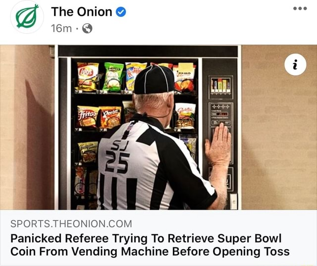 The Onion Panicked Referee Trying To Retrieve Super Bowl Coin From Vending Machine Before Opening Toss meme