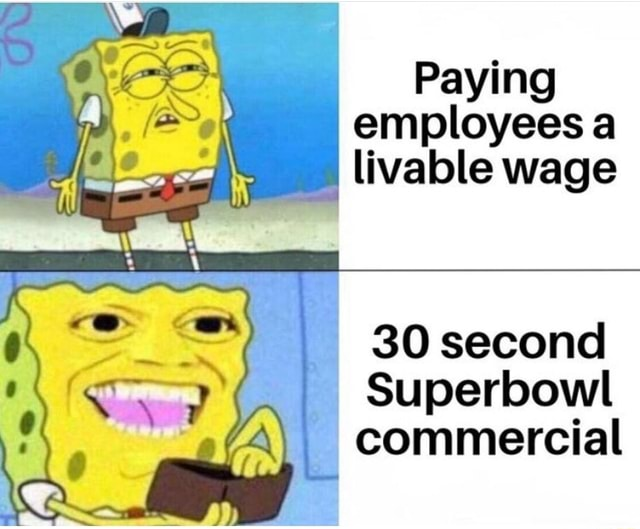 Paying employees a livable wage 30 second Superbowl commercial memes