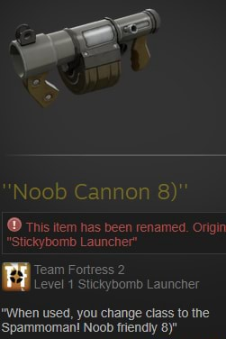 Noob Cannon 8 This item has been renamed. Origin Stickybomb Launcher Team Fortress 2 Level Stickybomb Launcher When used, you change class to the meme