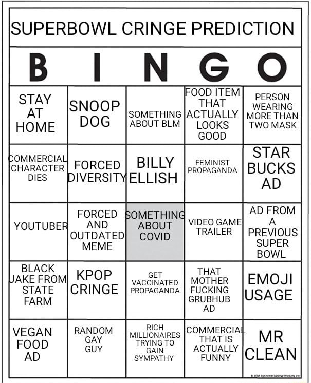 SUPERBOWL CRINGE PREDICTION STAY PERSON HOME DOG LOOKS TWOMASK FORCED I BILLY AND OUTDATED KPOP COMMERCIAL STAR BUCKS FEMINIST PROPAGANDA AD FROM GAME} A TRAILER PREVIOUS SUPER BOWL USAGE BLACK FARM RICH VEGAN RANDOM MILLIONAIRES GAY FOOD TRYING TO GUY GAIN ACTUALLY AD SYMPATHY FUNNY CLEAN memes