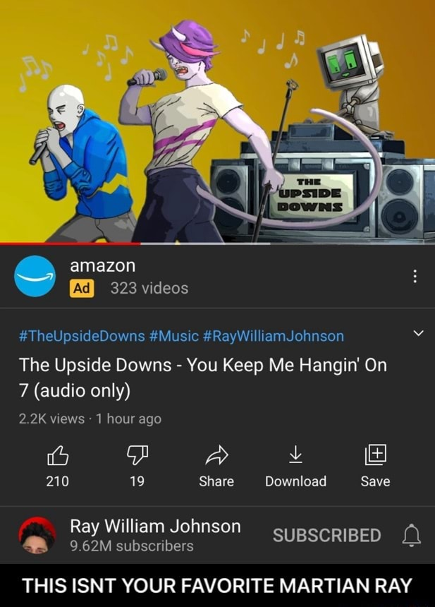 Amazon 323 TheUpsideDowns Music RayWilliamJohnson The Upside Downs  You Keep Me Hangin On 7 audio only 2.2K views 1 hour ago 210 19 Share Download Save Ray William Johnson THIS ISNT YOUR FAVORITE MARTIAN RAY  THIS ISNT YOUR FAVORITE MARTIAN RAY memes
