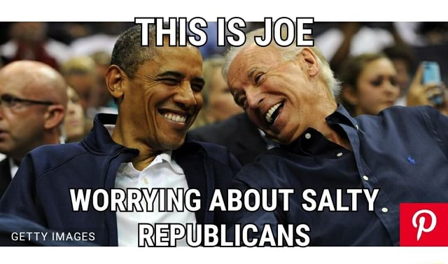 THIS IS JOE WORRYING ABOUT SALTY. GETTY IMAGES REPUBLICANS meme