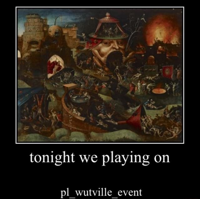 Tonight we playing on pl wutville event meme