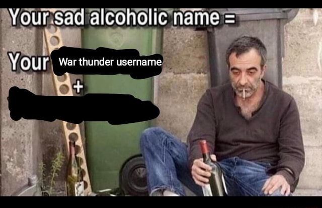 Your sad name  War thunder username memes