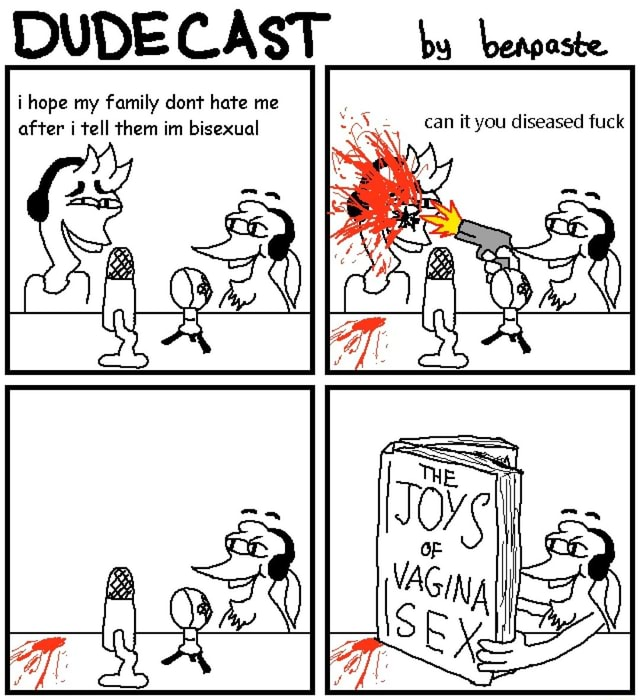 DUDE CAST by beapaste. i hope my family dont hate me after i tell them im bisexual Can you diseased fuck memes