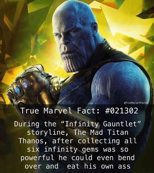 True Marvel Fact 021302 During the Infinity Gauntlet storyline, The Mad Titan Thanos, after collecting all six infinity gems was so powerful he could even bend over and eat his own ass meme
