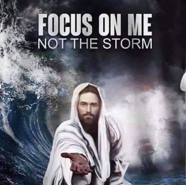 FOCUS ON ME NOT THE STORM meme