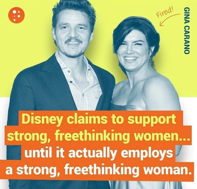 GINA CARANO Disney claims to support strong, freethinking women until it actually employs a strong, freethinking woman memes
