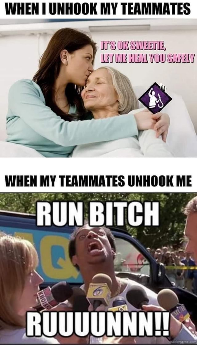 WHEN UNHOOK MY TEAMMATES ON Les le YOU oleely WHEN MY TEAMMATES UNHOOK ME AS SS meme