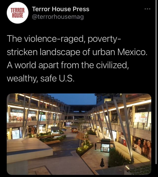 Terror House Press terrorhousemag The violence raged, poverty stricken landscape of urban Mexico A world apart from the civilized, wealthy, safe U.S memes