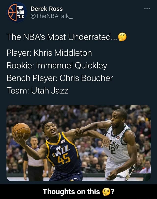 THE Derek Ross TALK The NBA's Most Underrated  Player Khris Middleton Rookie Immanuel Quickley Bench Player Chris Boucher Team Utah Jazz Thoughts on this  Thoughts on this  memes