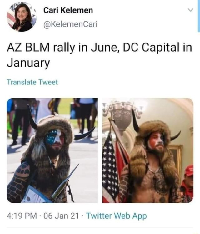 Cart Kelemen KelemenCari AZ BLM rally in June, DC Capital in January Translate Tweet memes