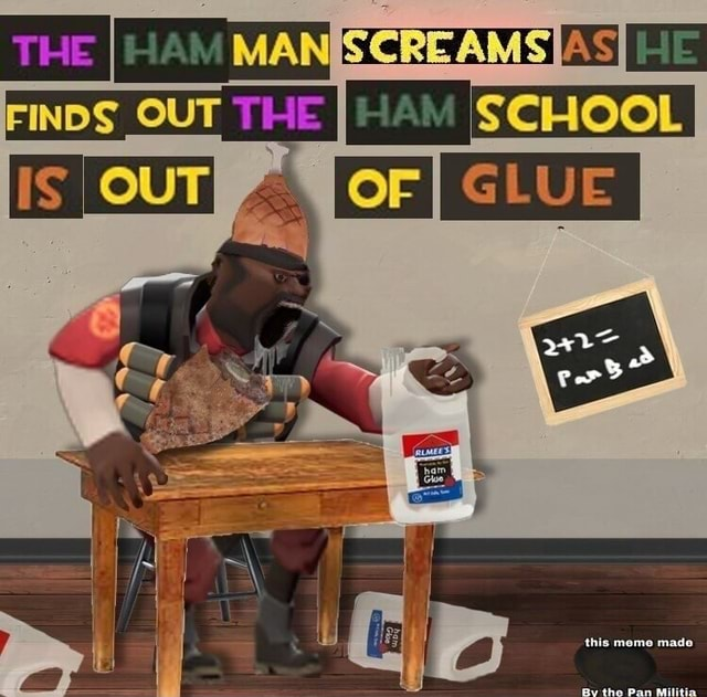 SCHOOL G I I GLUE I I I GLUE I MAN SCREAMS HE FINDS OUT THE THE thia the memes
