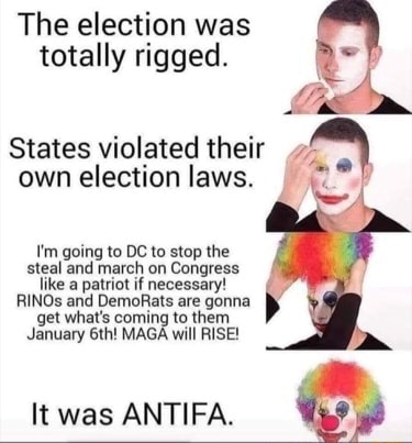 The election was totally rigged. States violated their own election laws. I'm going to DC to stop the steal and march on Congress like a patriot if necessary RINOs and DemoRats are gonna get what's coming to them January MAGA will RISE It was ANTIF, memes