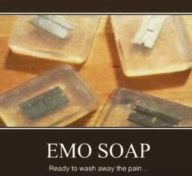 EMO SOAP Ready to wash away the pain meme