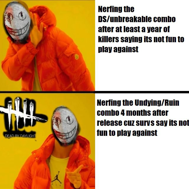 Nerfing the combo afier at least a year of OS 4 killers saying its not fun to play against SINS fun to play against meme