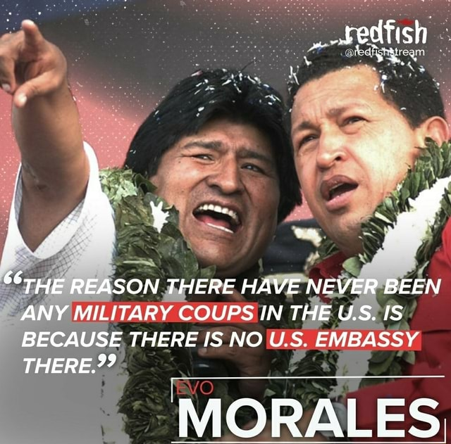 REASON THERE HAVE NEVER BEEN ANY MILITARY COUPS IN THE US. IS BECAUSE THERE IS NO U.S. EMBASSY THERE MORALES memes