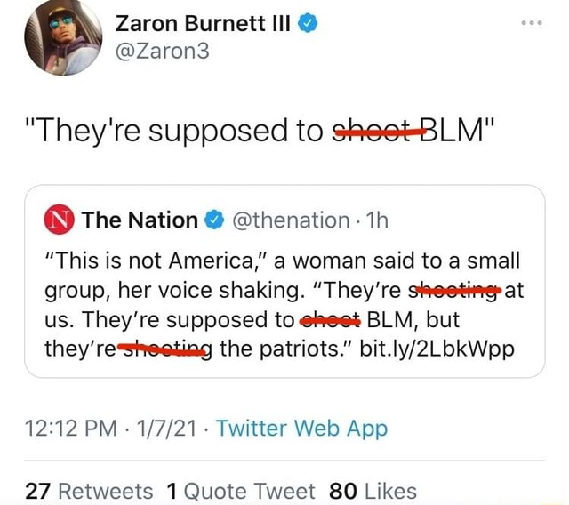Zaron Burnett Ill Zaron3 They're supposed to The Nation thenation 1h This is not America, a woman said to a small group, her voice shaking. They're at us. They're supposed to BLM, but they the patriots. PM Twitter App memes