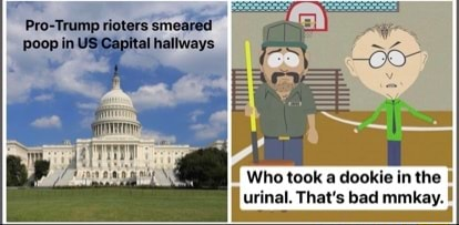 Pro Trump rioters smeared poop in US Capital hallways Who took a dookie in the urinal. That's bad mmkay memes