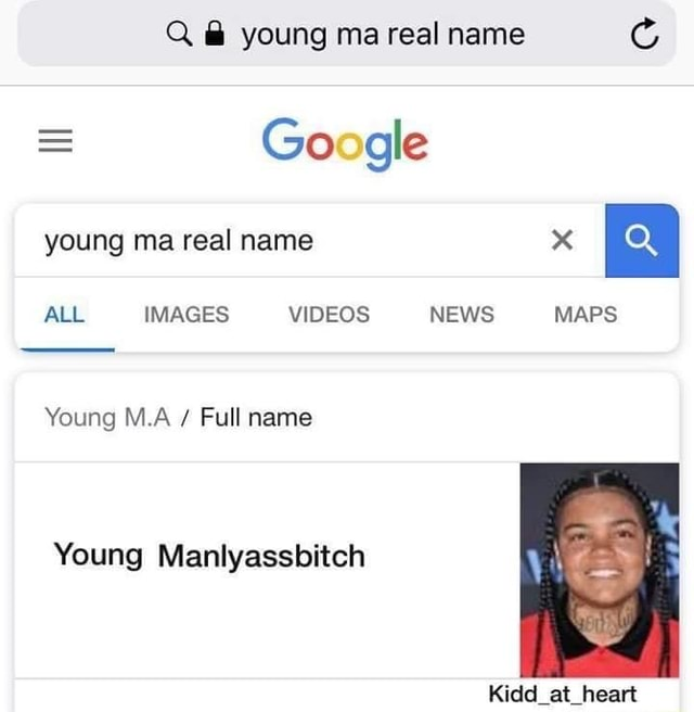 Q young ma real name G Google young ma real name ALL IMAGES NEWS MAPS Young M.A Full name Young Manlyassbitch Kidd at heart meme