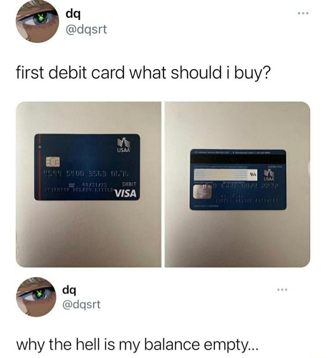 Dgsrt first debit card what should buy why the hell is my balance empty memes