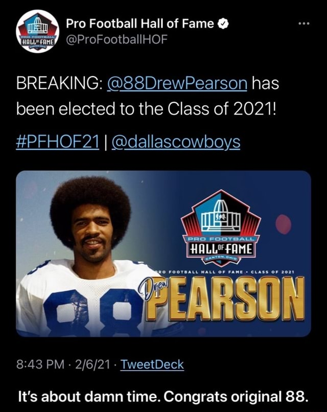 Pro Football Hall of Fame  ProF ootballHOF BREAKING  88DrewPearson has been elected to the Class of 2021 PFHOF21 I dallascowboys HALL FAMEI PM   TweetDeck It's about damn time. Congrats original 88.  It's about damn time. Congrats original 88 memes