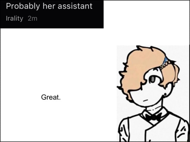 Probably her assistant Irality meme