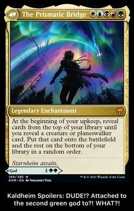 'At the beginning of your upkeep, reveal cards from reveal the top creature of you or brary plane unt you reveal Pat a creature or onto plane the Card, Pat that eard onto the battlefield and the rest on the random bottom order of your library in a random order Kaldheim Spoilers DUDE Attached to the second green god to WHAT Kaldheim Spoilers DUDE Attached to the second green god to WHAT meme