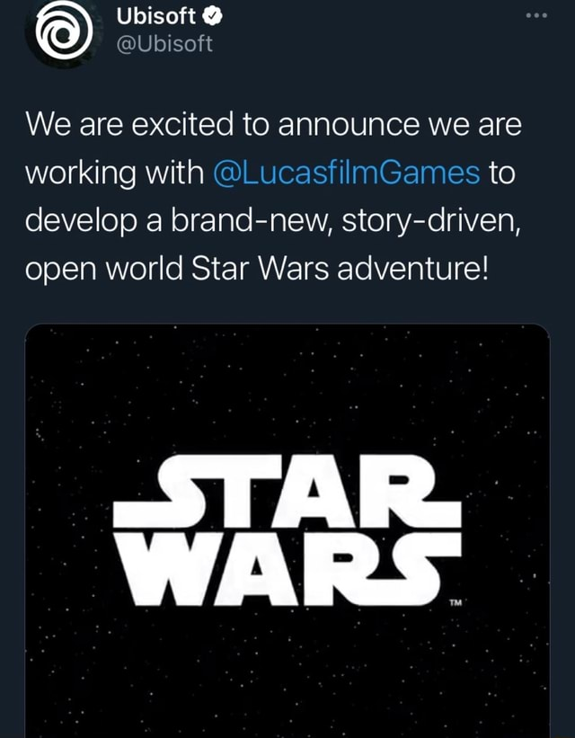 Ubisoft Ubisoft We are excited to announce we are working with LucasfilmGames to develop a brand new, story driven, open world Star Wars adventure STAR. WARS memes