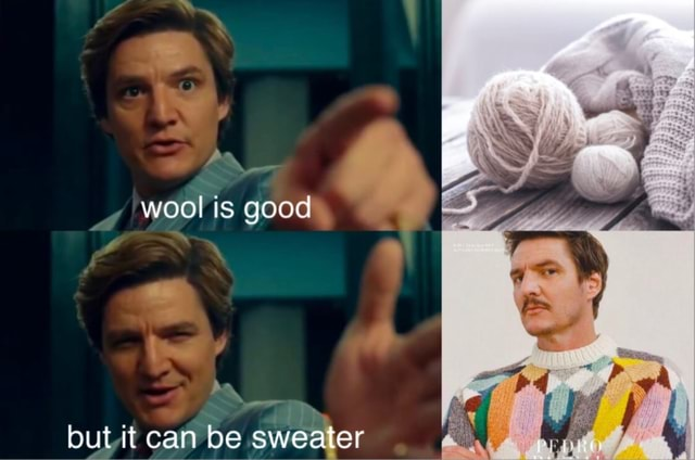 7 wool is goody but it can be sweater memes
